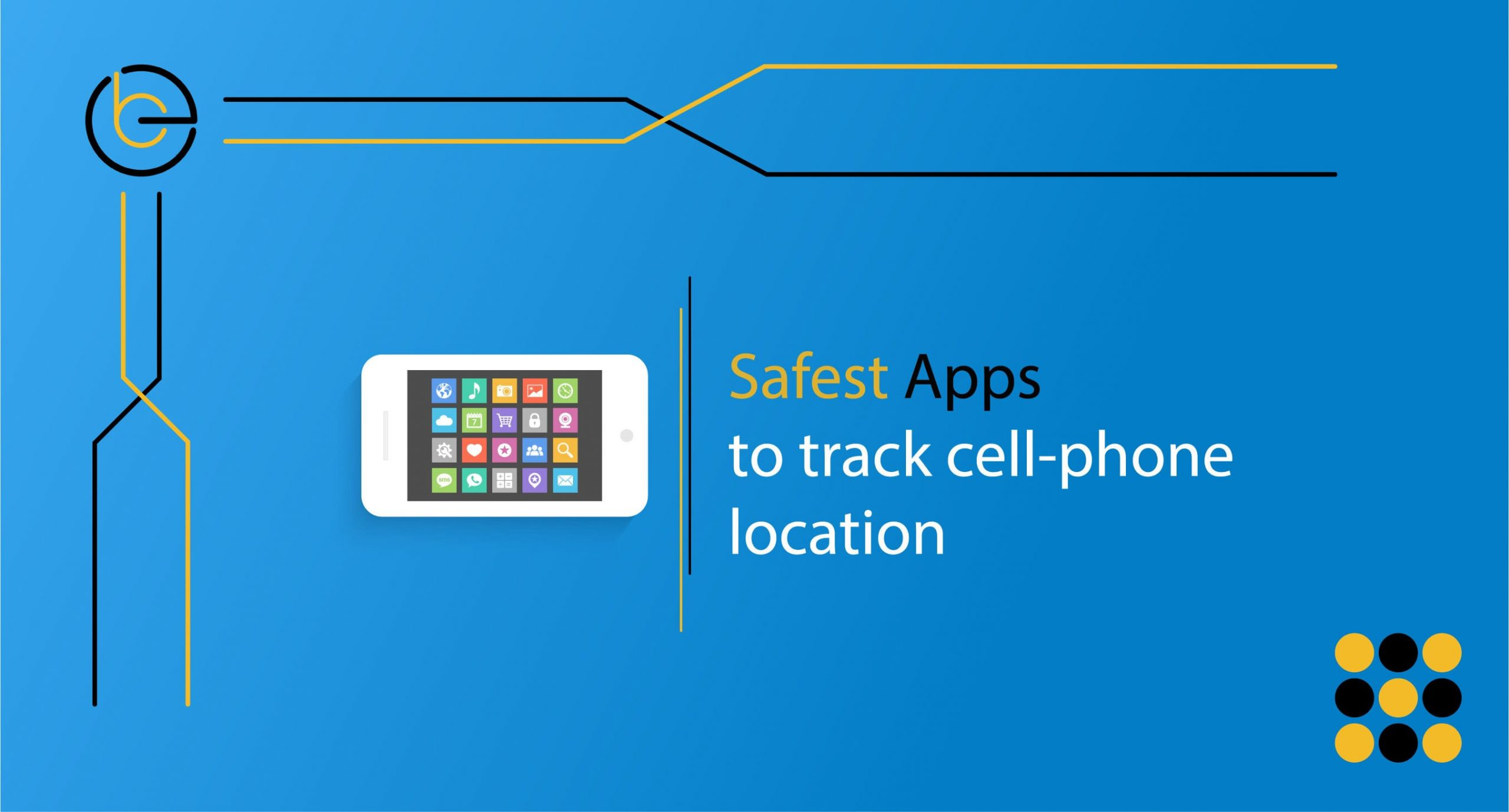 Safest apps to track cell phone location